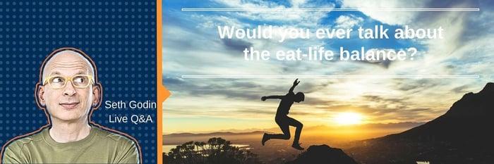 Seth Godin's eat-life balance